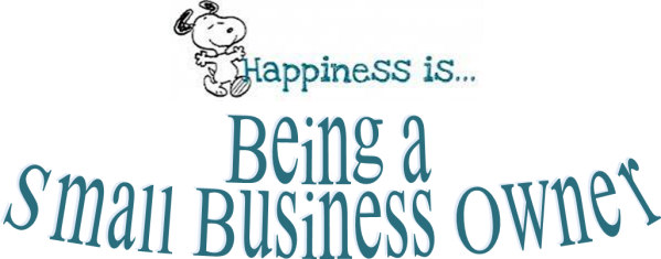 Happiness is being a small business owner.